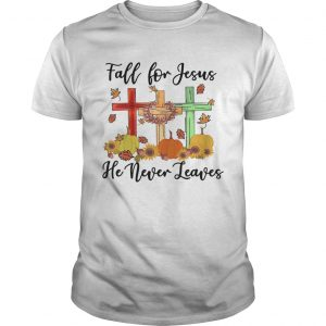 Fall For Jesus He Never Leaves  Unisex