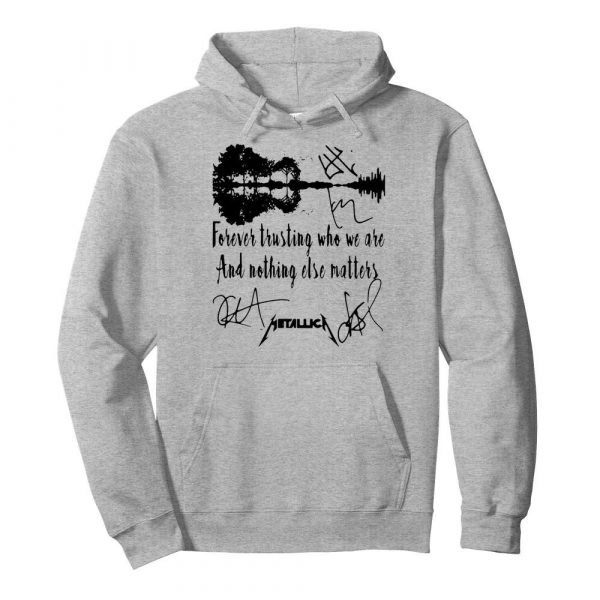 Forever Trusting Who We Are And Nothing Else Matters Metallica Signatures  Unisex Hoodie