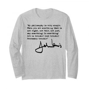 John Lewis good trouble quote  Long Sleeved T-shirt