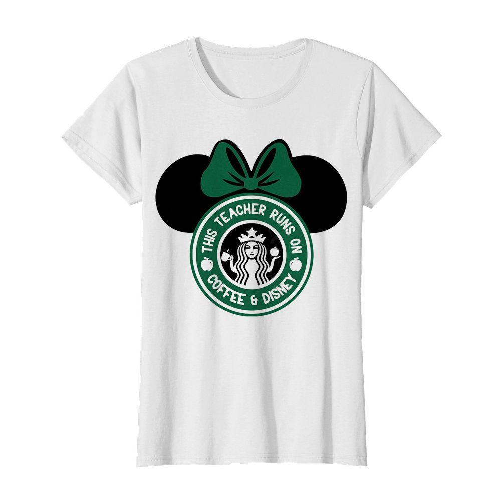 Minnie mouse starbucks this teacher runs on coffee and disney  Classic Women's T-shirt