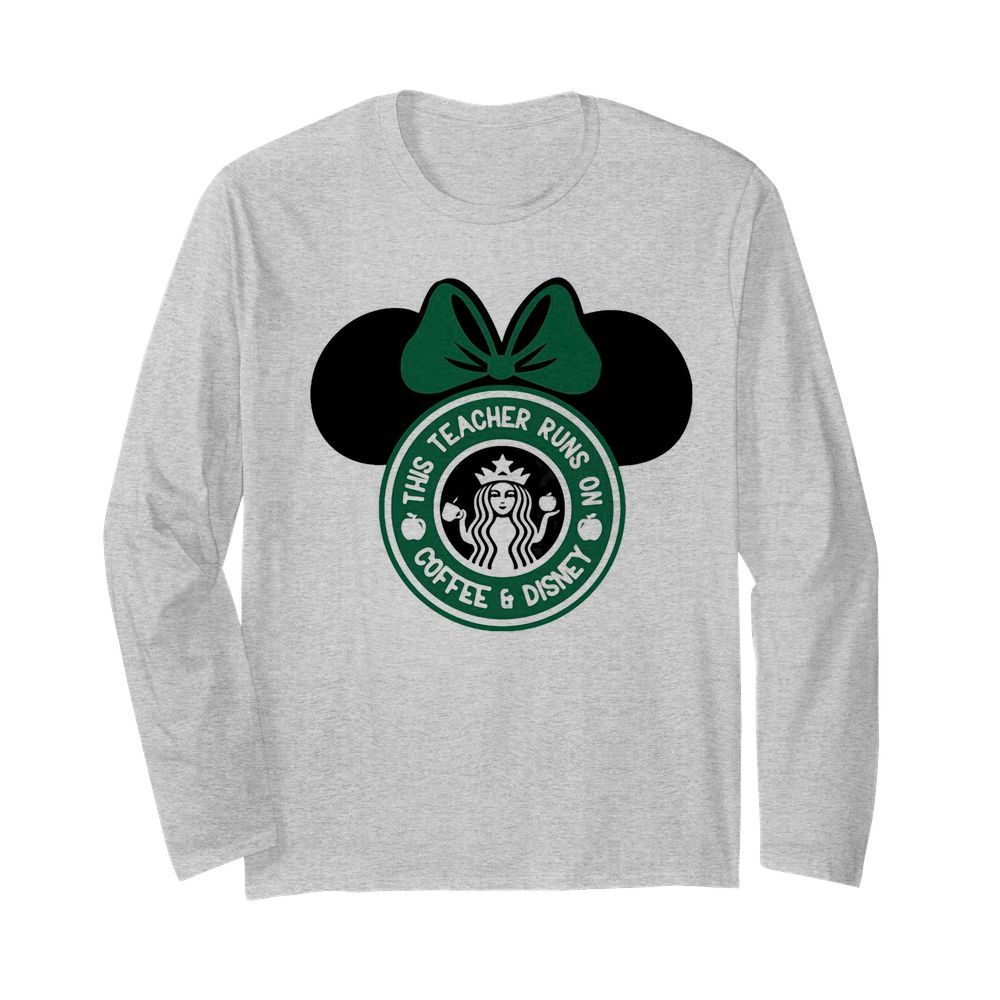 Minnie mouse starbucks this teacher runs on coffee and disney  Long Sleeved T-shirt