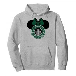 Minnie mouse starbucks this teacher runs on coffee and disney  Unisex Hoodie