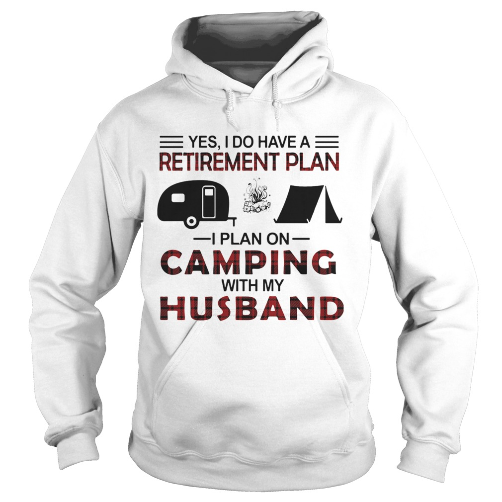 Yes I Do Have A Retirement Plan I Plan On Camping With My Husband  Hoodie