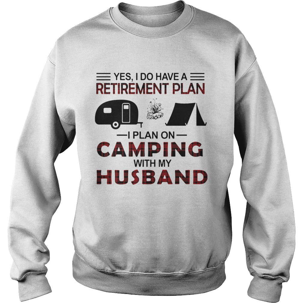 Yes I Do Have A Retirement Plan I Plan On Camping With My Husband  Sweatshirt