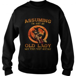 Assuming Im Just An Old Lady Was Your First Mistake  Sweatshirt