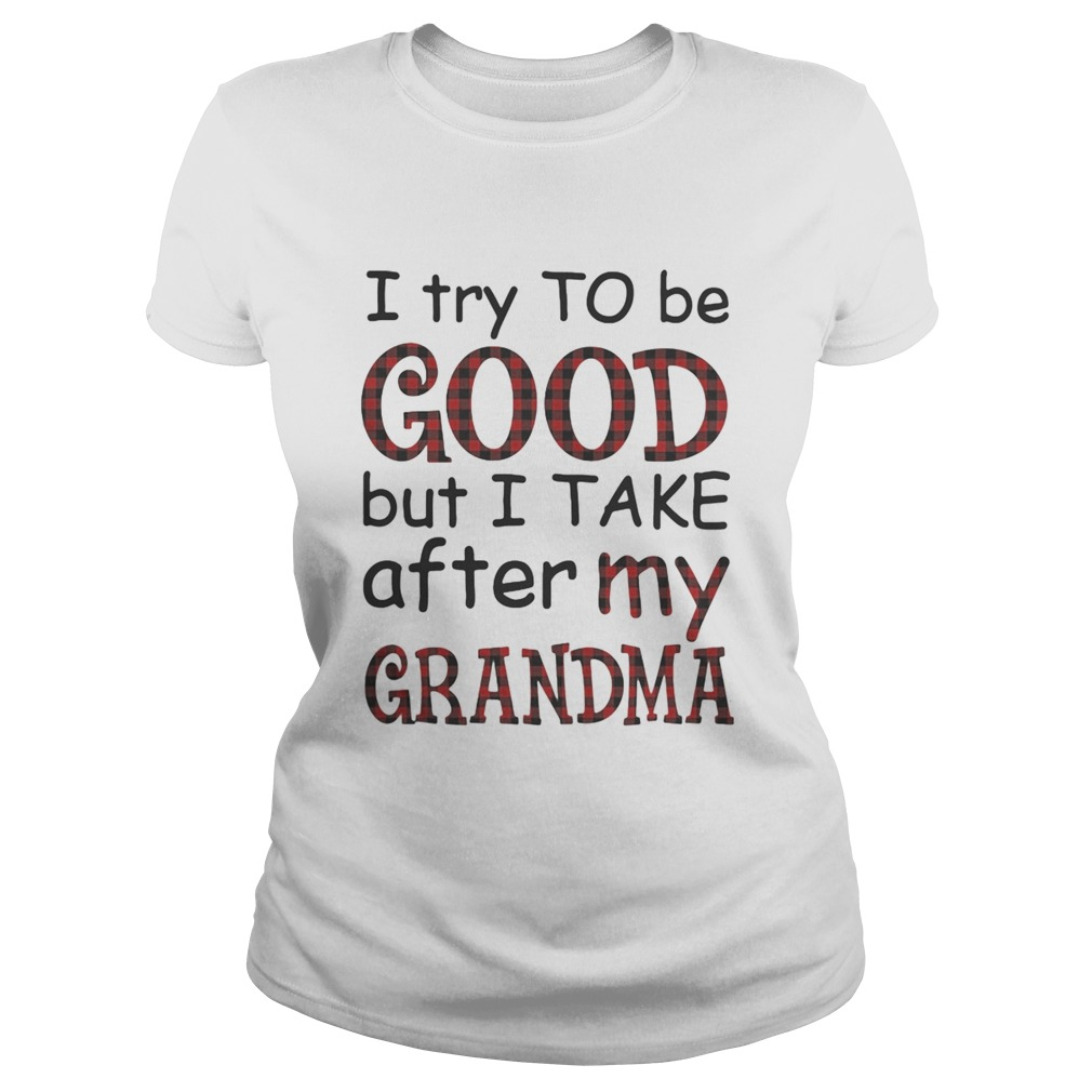 I try to be good but I take after my grandma  Classic Ladies