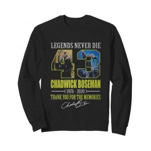 Legends never die 43 rip chadwick 1976 2020 thank you for the memories signatures  Unisex Sweatshirt