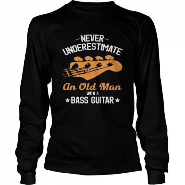 Never Underestimate An Old Man With A Bass Guitar  Long Sleeved T-shirt