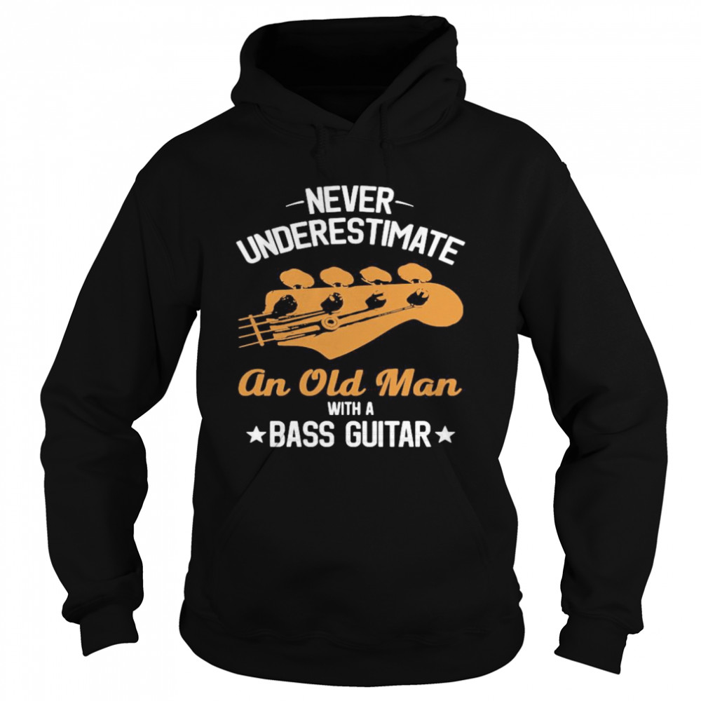 Never Underestimate An Old Man With A Bass Guitar  Unisex Hoodie