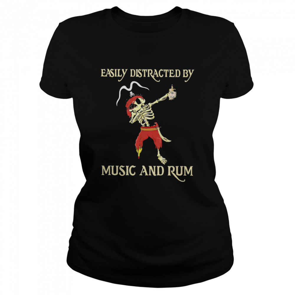 Pirate Skeleton Easily Distracted By Music And Rum  Classic Women's T-shirt