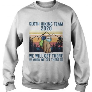 Sloth Wear Mask Hiking Team 2020 We Will Get There When We Get There Vintage Retro  Sweatshirt