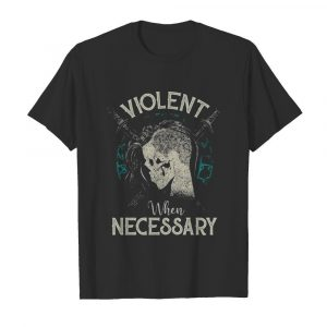 Violent When Necessary  Classic Men's T-shirt