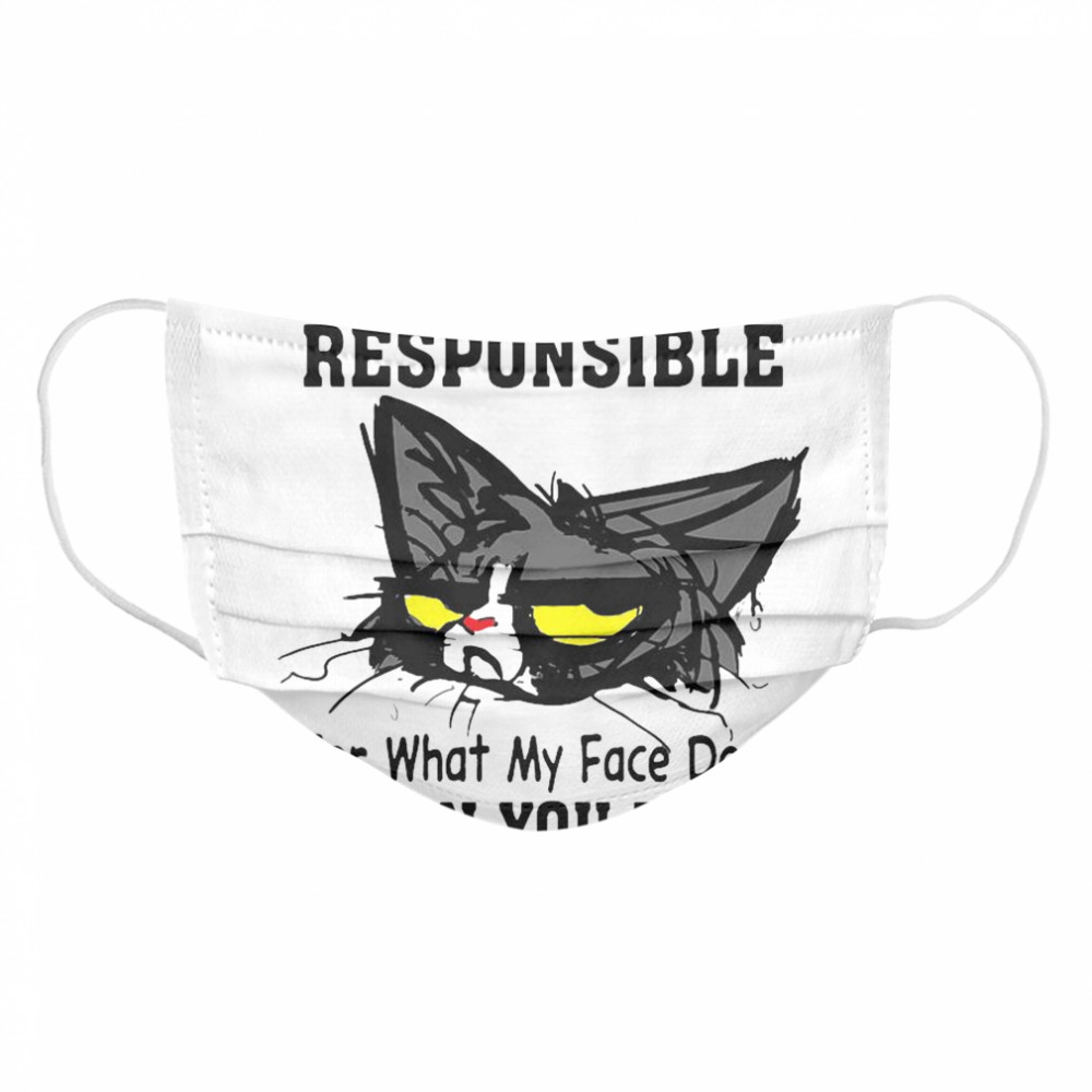 Cat I Can't Be Held Responsible For What My Face Does When You Talk  Cloth Face Mask