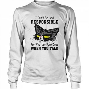 Cat I Can't Be Held Responsible For What My Face Does When You Talk  Long Sleeved T-shirt