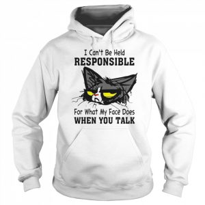 Cat I Can't Be Held Responsible For What My Face Does When You Talk  Unisex Hoodie