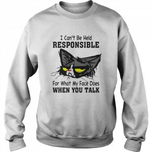 Cat I Can't Be Held Responsible For What My Face Does When You Talk  Unisex Sweatshirt