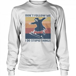 Dont Follow Me I Do Stupid Things Vintage  Long Sleeved T-shirt