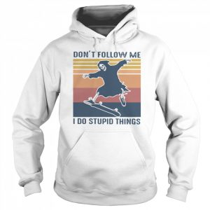 Dont Follow Me I Do Stupid Things Vintage  Unisex Hoodie