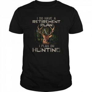 I Do Have A Retirement Plan I Plan On Hunting  Classic Men's T-shirt