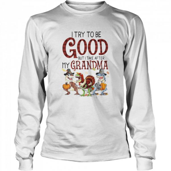 I Try To Be Good But I Take After My Grandma  Long Sleeved T-shirt