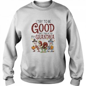 I Try To Be Good But I Take After My Grandma  Unisex Sweatshirt
