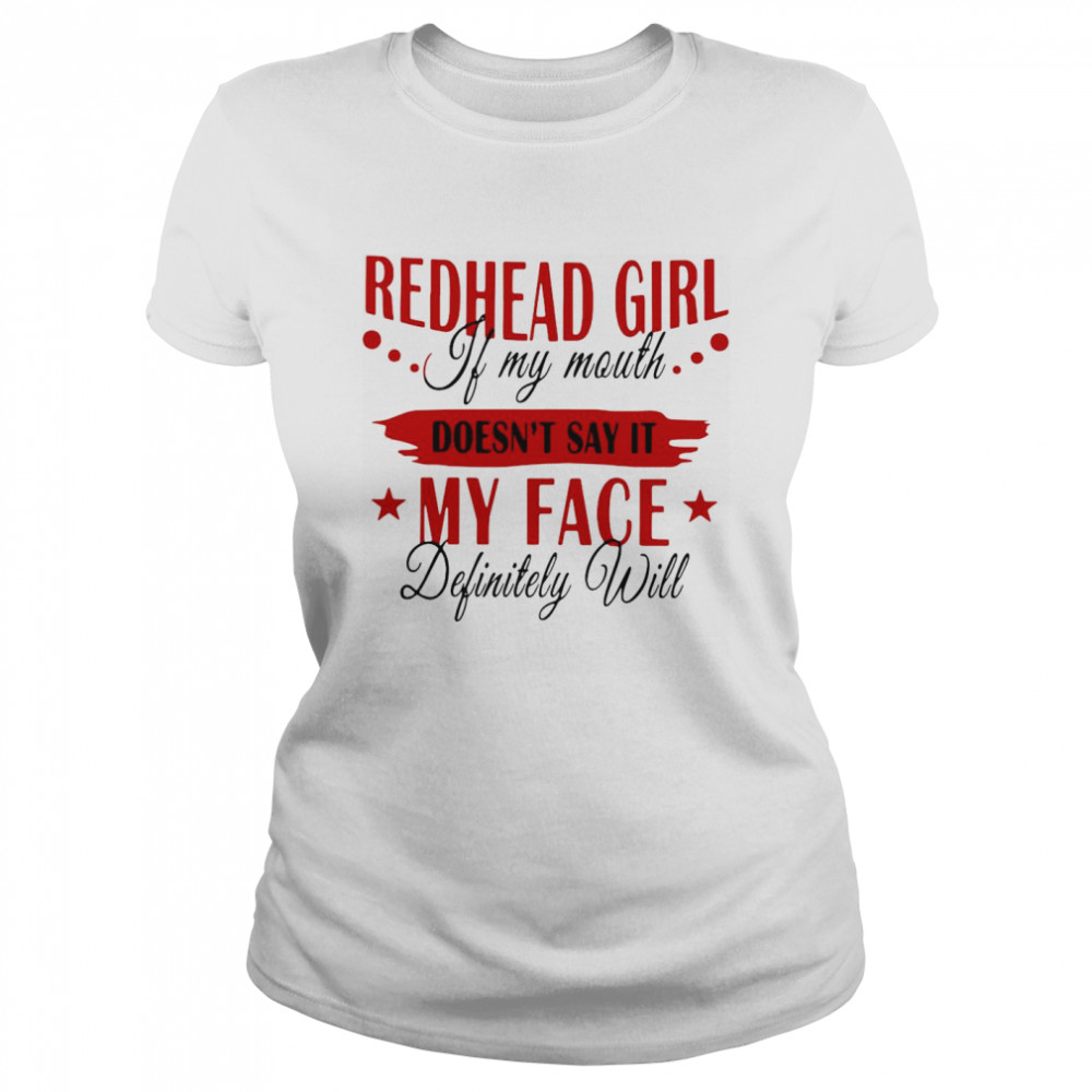 Redhead Girl If My Mouth Doesn't Say It My Face Definitely Will  Classic Women's T-shirt