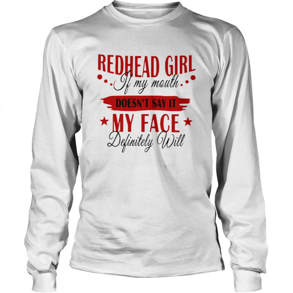Redhead Girl If My Mouth Doesn't Say It My Face Definitely Will  Long Sleeved T-shirt