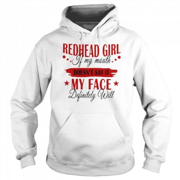 Redhead Girl If My Mouth Doesn't Say It My Face Definitely Will  Unisex Hoodie