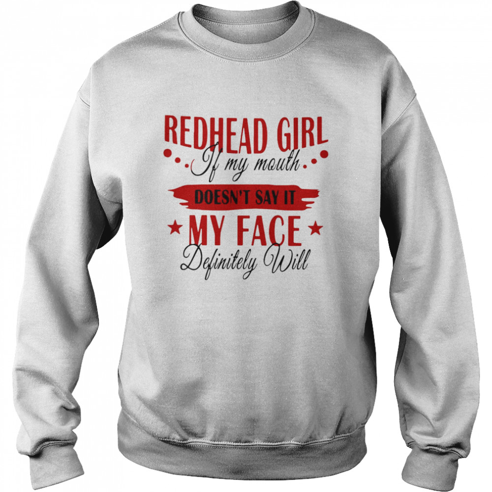 Redhead Girl If My Mouth Doesn't Say It My Face Definitely Will  Unisex Sweatshirt