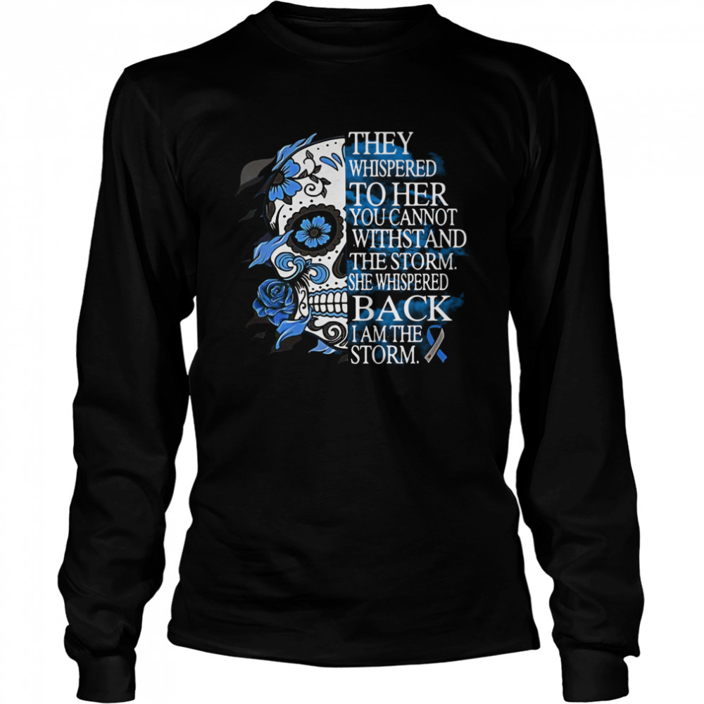 They Whispered To Her You Cannot Withstand The Storm She Whispered Back I Am The Storm  Long Sleeved T-shirt