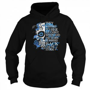 They Whispered To Her You Cannot Withstand The Storm She Whispered Back I Am The Storm  Unisex Hoodie
