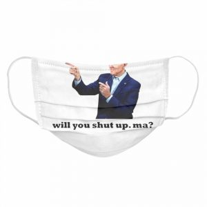 Will You Shut Up Man  Cloth Face Mask