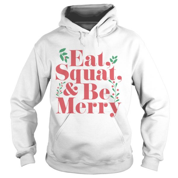 Eat Squat And Be Merry Christmas  Hoodie