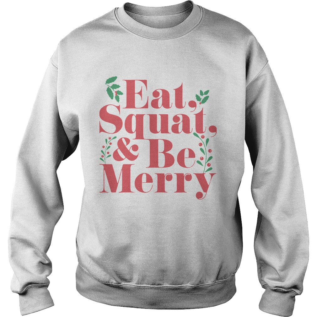 Eat Squat And Be Merry Christmas  Sweatshirt