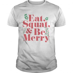 Eat Squat And Be Merry Christmas  Unisex