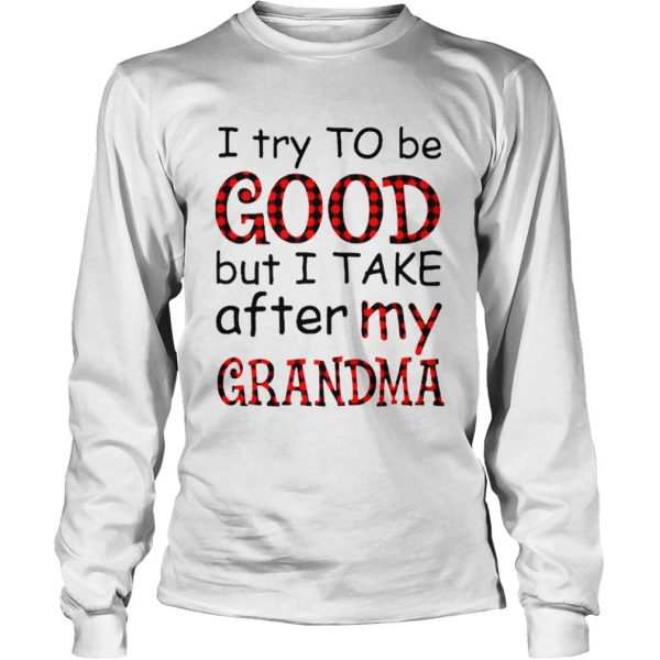I Try To Be Good But I Take After My Grandma  Long Sleeve