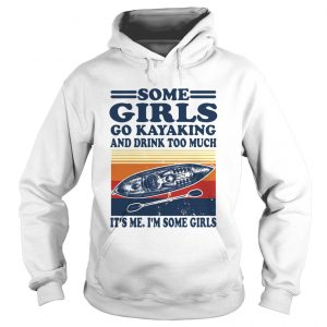 Some Girls Go Kayaking And Drink Too Much Its Me Im Some Girls Line Vintage Retro  Hoodie