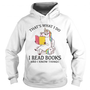 Thats What I Do I Read Books And I Know Things  Hoodie