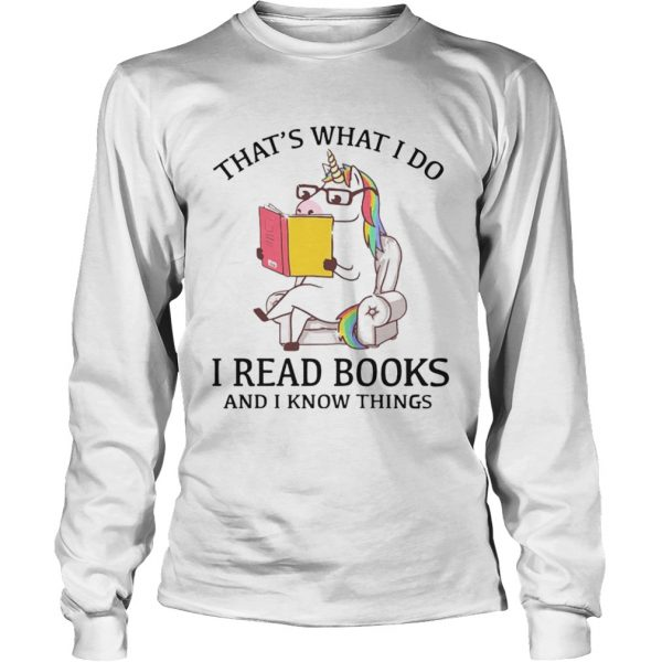 Thats What I Do I Read Books And I Know Things  Long Sleeve