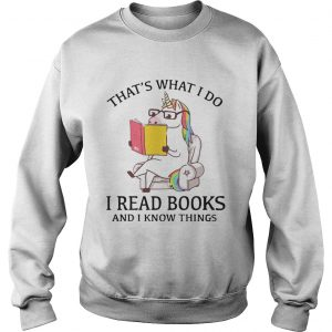 Thats What I Do I Read Books And I Know Things  Sweatshirt