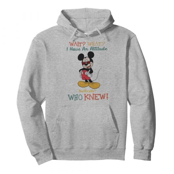 Wait What I Have An Attitude No Really Who Knew  Unisex Hoodie