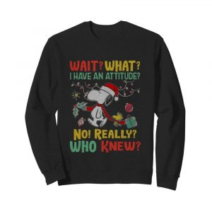 Wait What I Have An Attitude No Really Who Knew  Unisex Sweatshirt