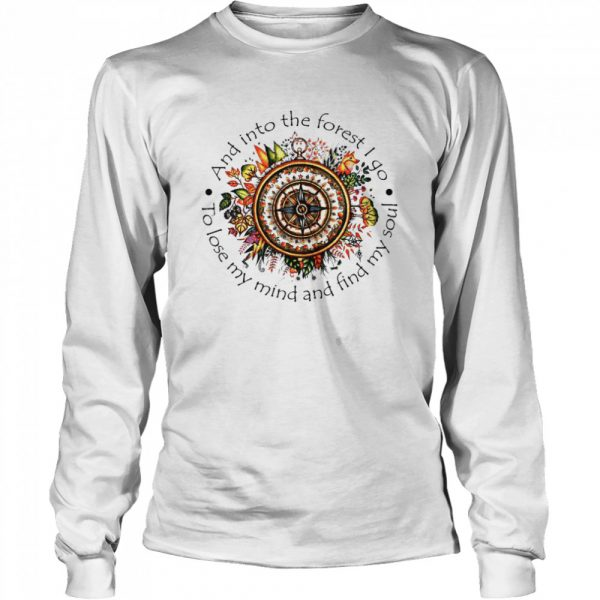 And Into The Forest I Go To Lose My Mind And Find My Soul  Long Sleeved T-shirt