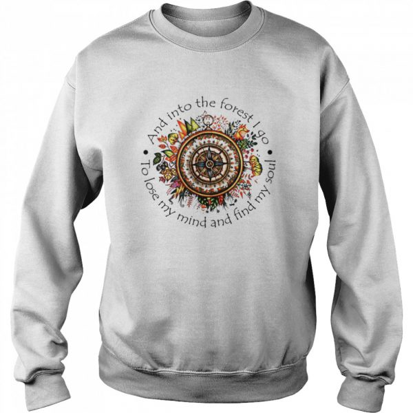 And Into The Forest I Go To Lose My Mind And Find My Soul  Unisex Sweatshirt