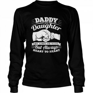 Daddy And Daughter Not Always Eye To Eye But Always Heart To Heart  Long Sleeved T-shirt