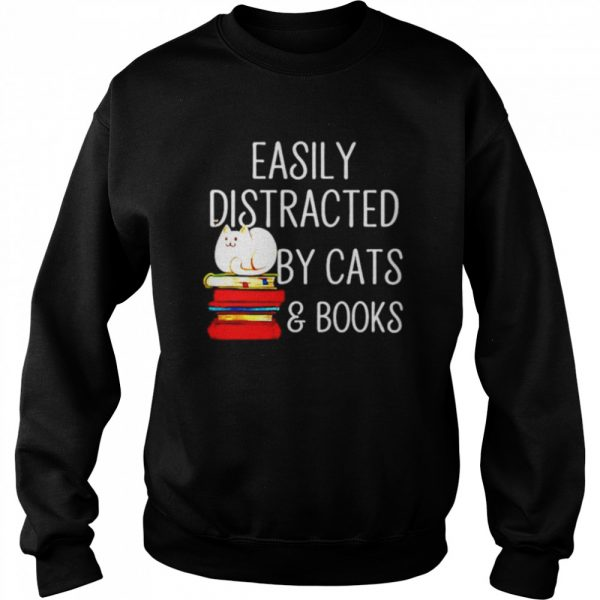 Easily Distracted By Cats And Books  Unisex Sweatshirt
