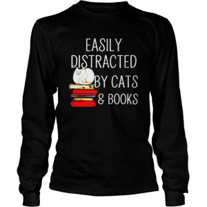 Easily Distracted by cats and books  Long Sleeved T-shirt