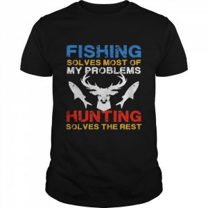 Fishing Solves Most Of My Problems Hunting Solves The Rest  Classic Men's T-shirt