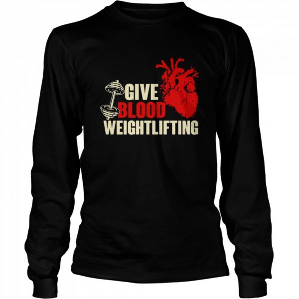 Give Blood Weightlifting  Long Sleeved T-shirt