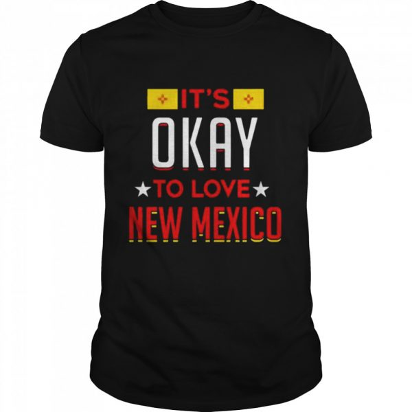 Its okay to love new Mexico t Classic Men's T-shirt